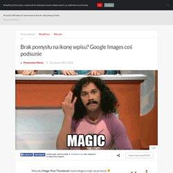 Brak pomysłu na ikonę wpisu? Google Images coś podsunie — WordPress, Wtyczki — DropDire