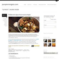 Poêlée de cèpes frais à l'échalote (ou ail) et au persil de JP Vigatojeanpierrevigato.com