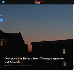 New poetry by Kelwyn Sole: 'The empty space we call Mandela' – The Johannesburg Review of Books