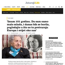 'Imam 101 godinu. Da sam samo malo mlađa, i danas bih se borila, pogledajte u što se to pretvaraju Europa i svijet oko nas' -Jutarnji List