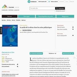 Le poids de la culture dans les soins pédiatriques. A. LEBLANC. Enfances & Psy. 2011