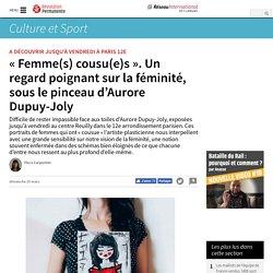 « Femme(s) cousu(e)s ». Un regard poignant sur la féminité, sous le pinceau d'Aurore Dupuy-Joly