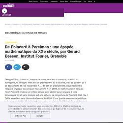 De Poincaré à Perelman : une épopée mathématique du XXe siècle, par Gérard Besson, Institut Fourier, Grenoble