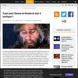 À quel point l'Homme de Néandertal était-il intelligent ?
