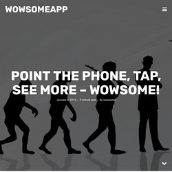 Point the phone, tap, See More – WOWSOME!