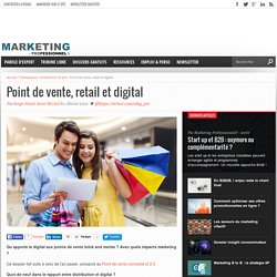 Point de vente, retail et digital : dossier