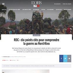 RDC: dix points clés pour comprendre la guerre au Nord-Kivu