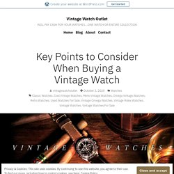 Key Points to Consider When Buying a Vintage Watch – Vintage Watch Outlet