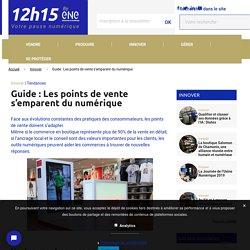 Guide : Les points de vente s'emparent du numérique - 12h15