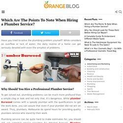 Which Are The Points To Note When Hiring a Plumber Service? - Orange Blog