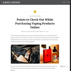 Points to Check Out While Purchasing Vaping Products Online – E-JUICE AVENUE