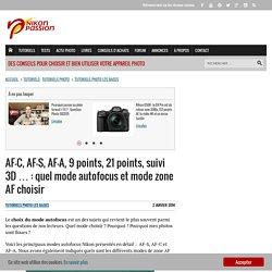 AF-C, AF-S, AF-A, 9 points, 21 points, suivi 3D ... : quel mode autofocus et mode zone AF choisir