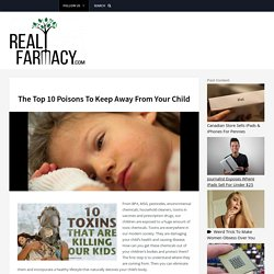 The Top 10 Poisons To Keep Away From Your Child – REALfarmacy.com