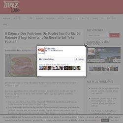 Il Dépose Des Poitrines De Poulet Sur Du Riz Et Rajoute 3 Ingrédients… Sa Recette Est Très Facile !