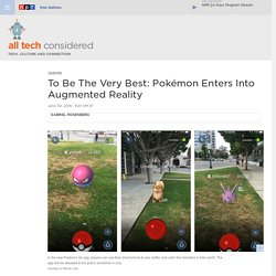 To Be The Very Best: Pokémon Go Enters Into Augmented Reality : All Tech Considered