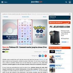 Pokémon GO : Comment monter jusqu'au niveau 24 en cinq jours - Actualités