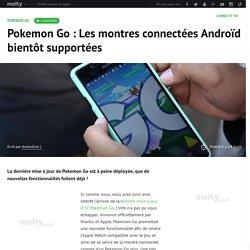 Pokemon Go : Les montres connectées Androïd bientôt supportées