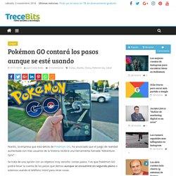 Pokémon GO contará los pasos aunque se esté usando