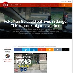 Pokemon Go could put lives in danger. This feature might save them
