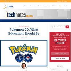Pokemon GO: What Education Should Be - TechNotes Blog - TCEA