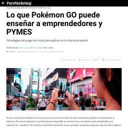 Lo que Pokémon GO puede enseñar a emprendedores y PYMES