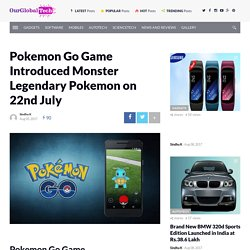 Pokemon Go Game Introduced Monster Legendary Pokemon on 22nd July
