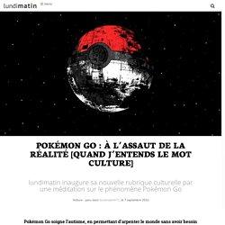 Pokémon Go : à l'assaut de la réalité [Quand j'entends le mot culture]