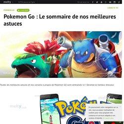 Pokemon Go : Le sommaire de nos meilleures astuces