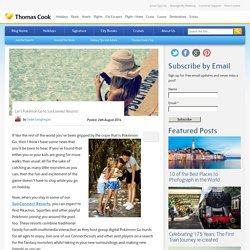 Let's Pokémon Go to SunConnect Resorts! - Thomas Cook Blog