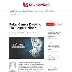 Poker Games Enjoying The Game, Online? – Life Kowsar