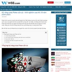 Kỹ năng cược Poker cần có - kinh nghiệm cao thủ 10 năm chinh chiến