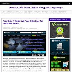 PokerOnline77 Bandar Judi Poker Online Uang Asli Terbaik dan Terbesar