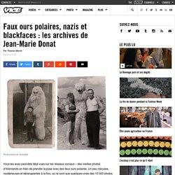Faux ours polaires, nazis et blackfaces: les archives de Jean-Marie Donat