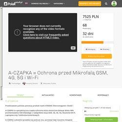 PolakPotrafi.pl - kampania crowdfundingowa: A-CZAPKA = Ochrona przed Mikrofalą GSM, 4G, 5G i Wi-Fi