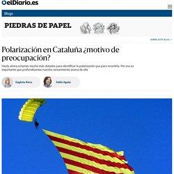 Piedras de papel - Polarización en Cataluña ¿motivo de preocupación?