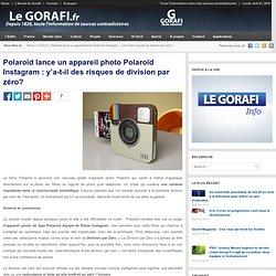 Polaroïd lance un appareil photo Polaroïd Instagram : y'a-t-il des risques de division par zéro?