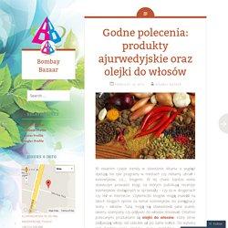 Godne polecenia: produkty ajurwedyjskie oraz olejki do włosów