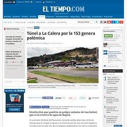 Polémica por construcción de tunel entre Bogotá y La Calera - Noticias de Bogotá - Colombia