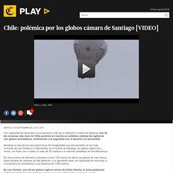 Chile: Polémica por los globos cámara de Santiago [VIDEO]