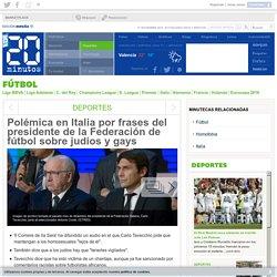 Polémica en Italia por frases del presidente de la Federación de fútbol sobre judíos y gays