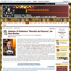 "Debate: O Polêmico ""Desafio da Páscoa"", de Dan Barker - Irreligiosos"