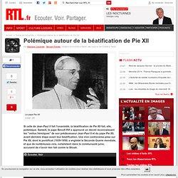 Polémique autour de la béatification de Pie XII