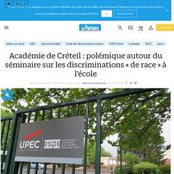 Académie de Créteil : polémique autour du séminaire sur les discriminations « de race » à l'école - Le Parisien