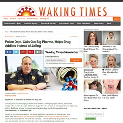 Police Dept. Calls Out Big Pharma, Helps Drug Addicts Instead of Jailing
