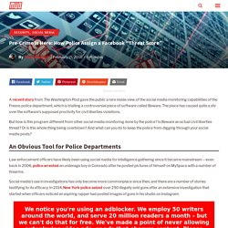"""Pre-Crime Is Here: How Police Assign a Facebook """"Threat Score"""""""