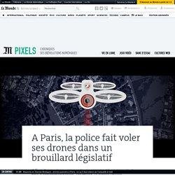 A Paris, la police fait voler ses drones dans un brouillard législatif