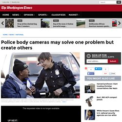 Police body cameras may solve one problem but create others