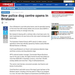 New police dog centre opens in Brisbane