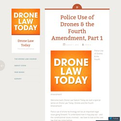 Police Use of Drones & the Fourth Amendment, Part 1