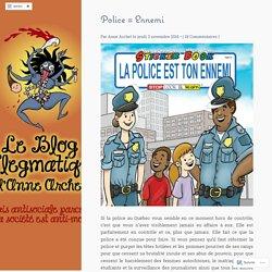 Police = Ennemi – Le blog flegmatique d'Anne Archet